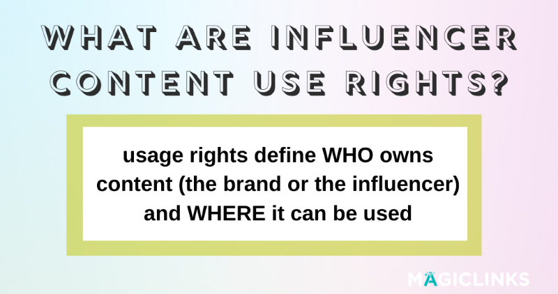 what are influencer content use rights? usage rights define WHO owns content (the brand or the influencer) and WHERE it can be used